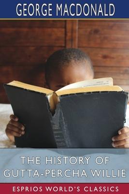 The History of Gutta-Percha Willie (Esprios Classics) Cover Image