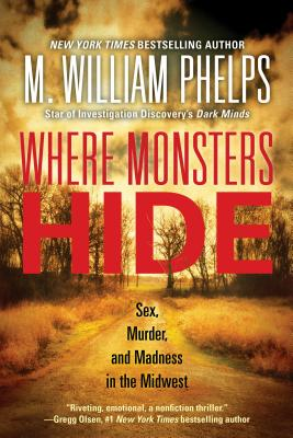 Where Monsters Hide: Sex, Murder, and Madness in the Midwest Cover Image