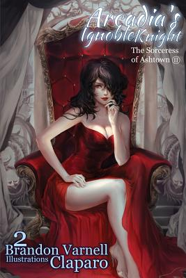 Arcadia's Ignoble Knight, Volume 2: The Sorceress of Ash Town Part II Cover Image