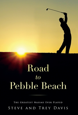 Road to Pebble Beach: The Greatest Nassau Ever Played Cover Image