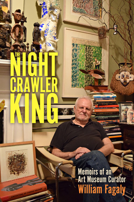 The Nightcrawler King: Memoirs of an Art Museum Curator (Willie Morris Books in Memoir and Biography) Cover Image
