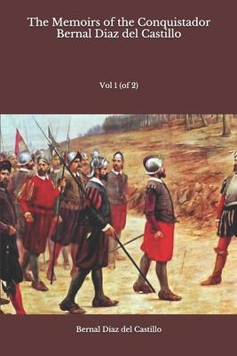 The Memoirs of the Conquistador Bernal Diaz del Castillo: Vol 1 (of 2) Cover Image