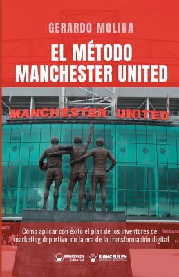 El Método Manchester United: Como Aplicar Con Éxito El Plan de Los Inventores del Marketing Deportivo En La Era de la Transformación Digital Cover Image