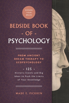 The Bedside Book of Psychology, 2: From Ancient Dream Therapy to Ecopsychology: 125 Historic Events and Big Ideas to Push the Limits of Your Knowledge Cover Image