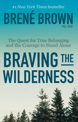 Braving the Wilderness Brené Brown, Random House, $18,