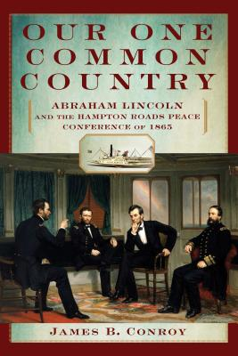 Our One Common Country: Abraham Lincoln and the Hampton Roads Peace Conference of 1865 Cover Image