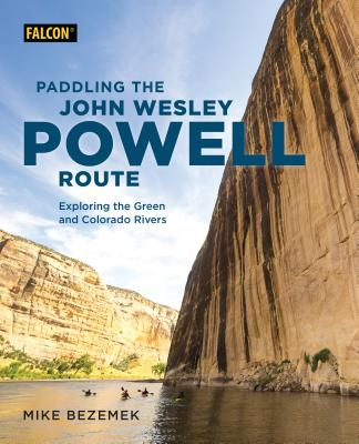 Paddling the John Wesley Powell Route: Exploring the Green and Colorado Rivers Cover Image