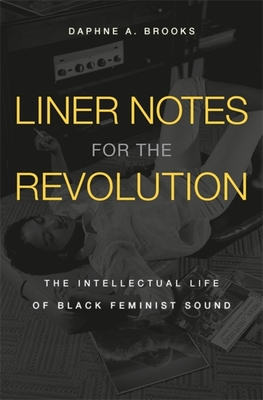 Liner Notes for the Revolution: The Intellectual Life of Black Feminist Sound Cover Image