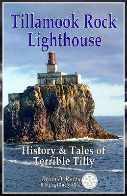 Tillamook Rock Lighthouse: History & Tales of Terrible Tilly Cover Image