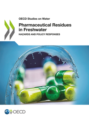 Pharmaceutical Residues in Freshwater: Hazards and Policy Responses (OECD Report) Cover Image