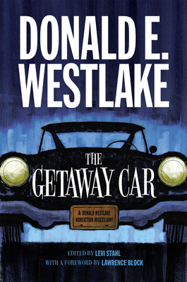 The Getaway Car: A Donald Westlake Nonfiction Miscellany Cover Image