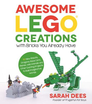Awesome LEGO Creations with Bricks You Already Have: 50 New Robots, Dragons, Race Cars, Planes, Wild Animals and Other Exciting Projects to Build Imaginative Worlds Cover Image