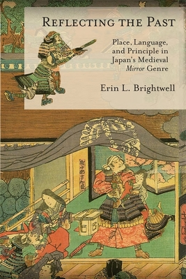 Reflecting the Past: Place, Language, and Principle in Japan's Medieval Mirror Genre (Harvard East Asian Monographs #433) Cover Image