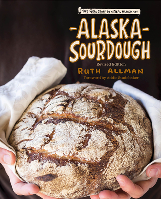 Alaska Sourdough, Revised Edition: The Real Stuff by a Real Alaskan Cover Image