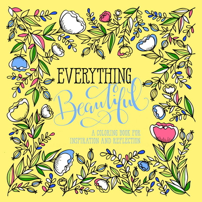 Everything Beautiful: A Coloring Book for Reflection and Inspiration Cover Image