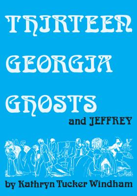 Thirteen Georgia Ghosts and Jeffrey: Commemorative Edition Cover Image