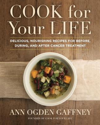 Cook for Your Life: Delicious, Nourishing Recipes for Before, During, and After Cancer Treatment Cover Image