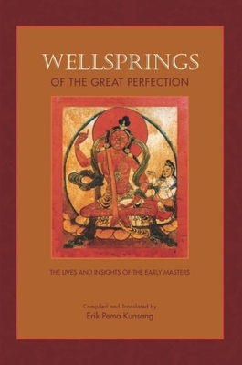 Wellsprings of the Great Perfection: Lives and Insights of the Early Masters in the Dzogchen Lineage Cover Image