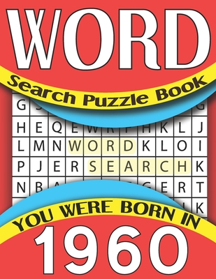 Word Search Puzzle Book: You Were Born In 1960: Word Search Puzzle Game For All Puzzle Fans-Large Print 80 Puzzles & Solutions Cover Image