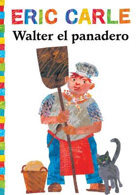Cover for Walter el panadero (Walter the Baker) (The World of Eric Carle)