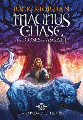La espada del tiempo / The Sword of Summer (Serie Magnus Chase y los Dioses de Asgard /  Magnus Chase and the Gods of Asgard Series #1) Cover Image