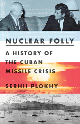 Nuclear Folly: A History of the Cuban Missile Crisis Cover Image