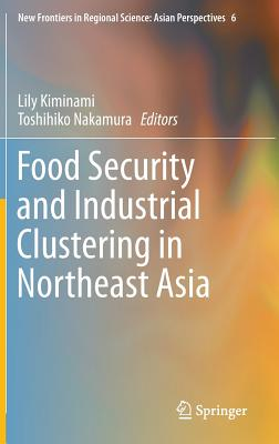 Cover for Food Security and Industrial Clustering in Northeast Asia (New Frontiers in Regional Science
