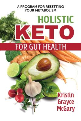 Holistic Keto for Gut Health: A Program for Resetting Your Metabolism Cover Image