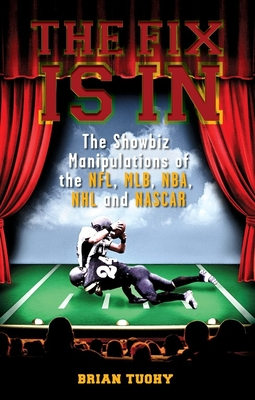 The Fix Is in: The Showbiz Manipulations of the Nfl, Mlb, Nba, NHL and NASCAR Cover Image