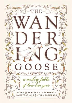 The Wandering Goose: A Modern Fable of How Love Goes Cover Image