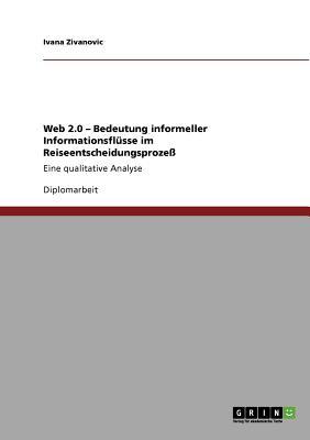 Web 2.0 - Bedeutung informeller Informationsflüsse im Reiseentscheidungsprozeß: Eine qualitative Analyse Cover Image