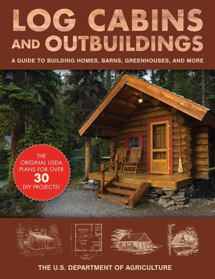 Log Cabins and Outbuildings: A Guide to Building Homes, Barns, Greenhouses, and More Cover Image