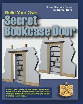 Build Your Own Secret Bookcase Door: Complete guide with plans for building a secret hidden bookcase door. Cover Image