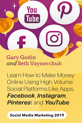 Learn How to Make Money Online Using High Volume Social Platforms Like Apps, Facebook, Instagram, Pinterest and YouTube: Featuring the Social Star Sys Cover Image