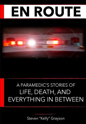 En Route: A Paramedic's Stories of Life, Death and Everything In Between Cover Image