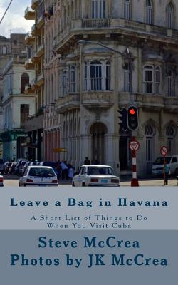 Leave a Bag in Havana: A Short List of Things to Do When You Visit Cuba Cover Image