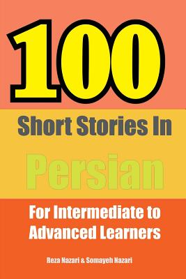 100 Short Stories in Persian: For Intermediate to Advanced Persian Learners Cover Image