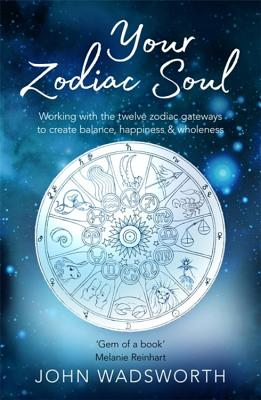 Your Zodiac Soul: Working with the Twelve Zodiac Gateways to Create Balance, Happiness & Wholeness Cover Image