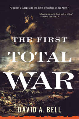 The First Total War: Napoleon's Europe and the Birth of Warfare as We Know It Cover Image