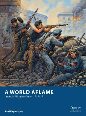A World Aflame: Interwar Wargame Rules 1918-39 Cover Image