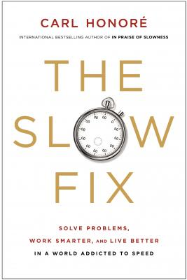 The Slow Fix: Solve Problems, Work Smarter, and Live Better in a World Addicted to Speed Cover Image