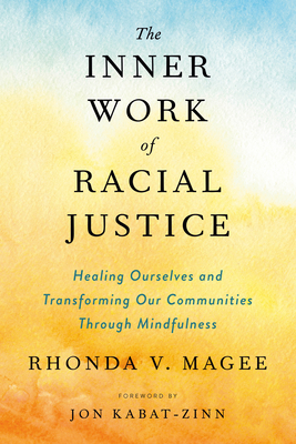 The Inner Work of Racial Justice: Healing Ourselves and Transforming Our Communities Through Mindfulness Cover Image