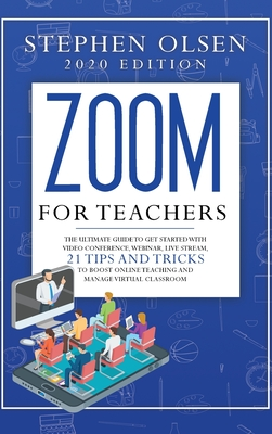 Zoom for teachers 2020: The ultimate guide to get started with video conference, webinar, live stream, 21 tips and tricks to boost online teac Cover Image