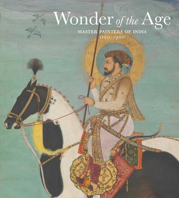 Wonder of the Age: Master Painters of India, 1100-1900 Cover Image
