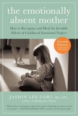 The Emotionally Absent Mother, Updated and Expanded Second Edition: How to Recognize and Heal the Invisible Effects of Childhood Emotional Neglect Cover Image