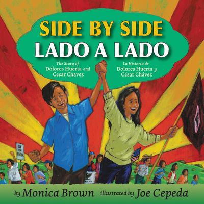 Side by Side/Lado a lado: The Story of Dolores Huerta and Cesar Chavez/La historia de Dolores Huerta y Cesar Chavez Cover Image