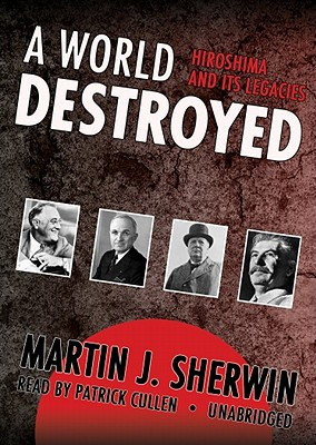 A World Destroyed Lib/E: Hiroshima and Its Legacies Cover Image