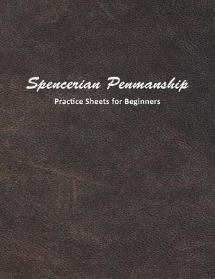 Spencerian Penmanship Practice Sheets for Beginners: Learn to Write an Elegant Script Style for Business or Personal Letter Writing Cover Image
