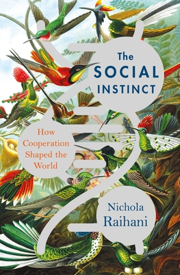 The Social Instinct: How Cooperation Shaped the World Cover Image