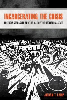 Incarcerating the Crisis: Freedom Struggles and the Rise of the Neoliberal State (American Crossroads #43) Cover Image